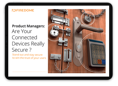 IoT Product Managers - are your customers really protected?